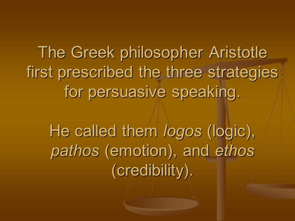 The Greek philosopher Aristotle first prescribed the three strategies for persuasive speaking.
