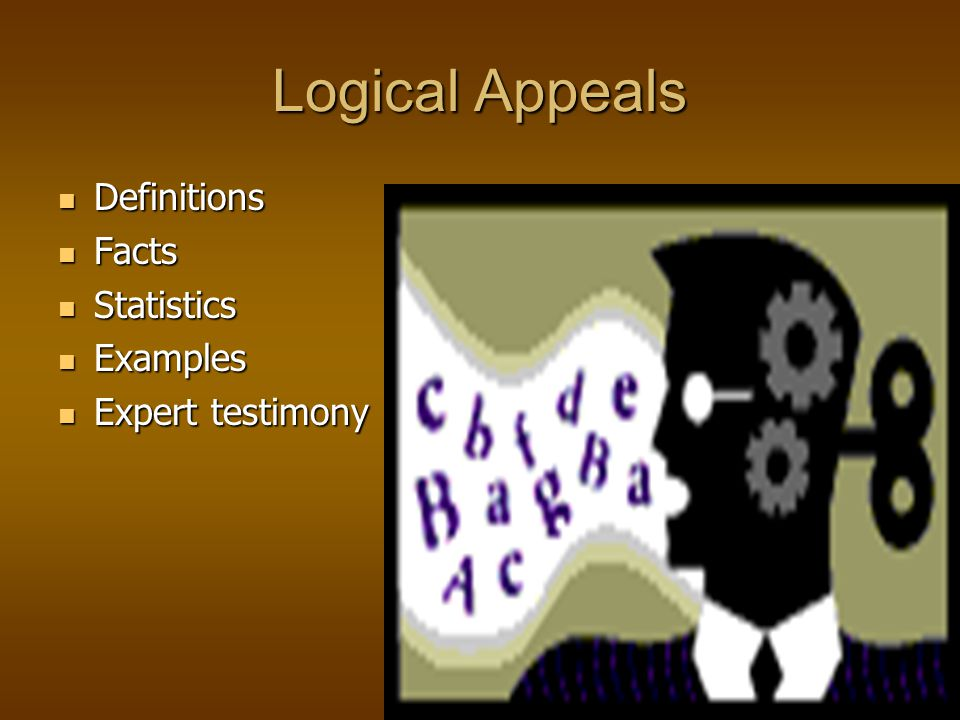 Logical Appeals Definitions Facts Statistics Examples Expert testimony