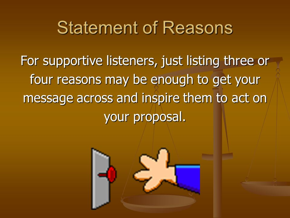 Statement of Reasons For supportive listeners, just listing three or