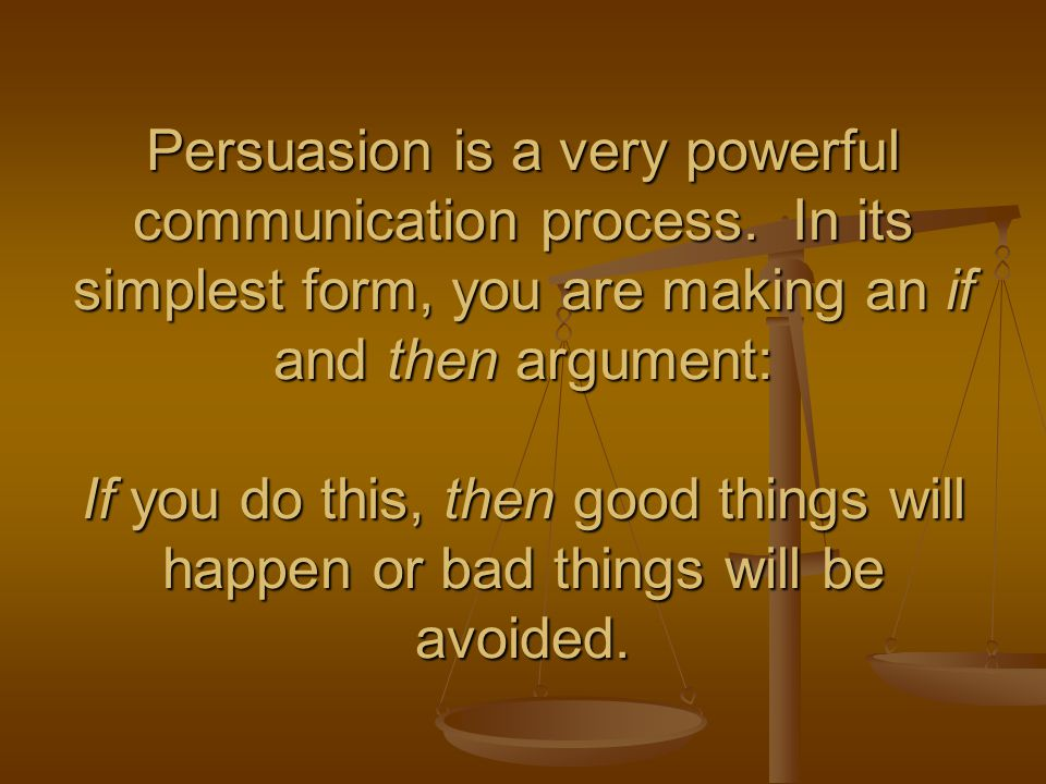 Persuasion is a very powerful communication process