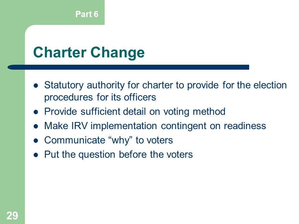 Part 6 Charter Change. Statutory authority for charter to provide for the election procedures for its officers.