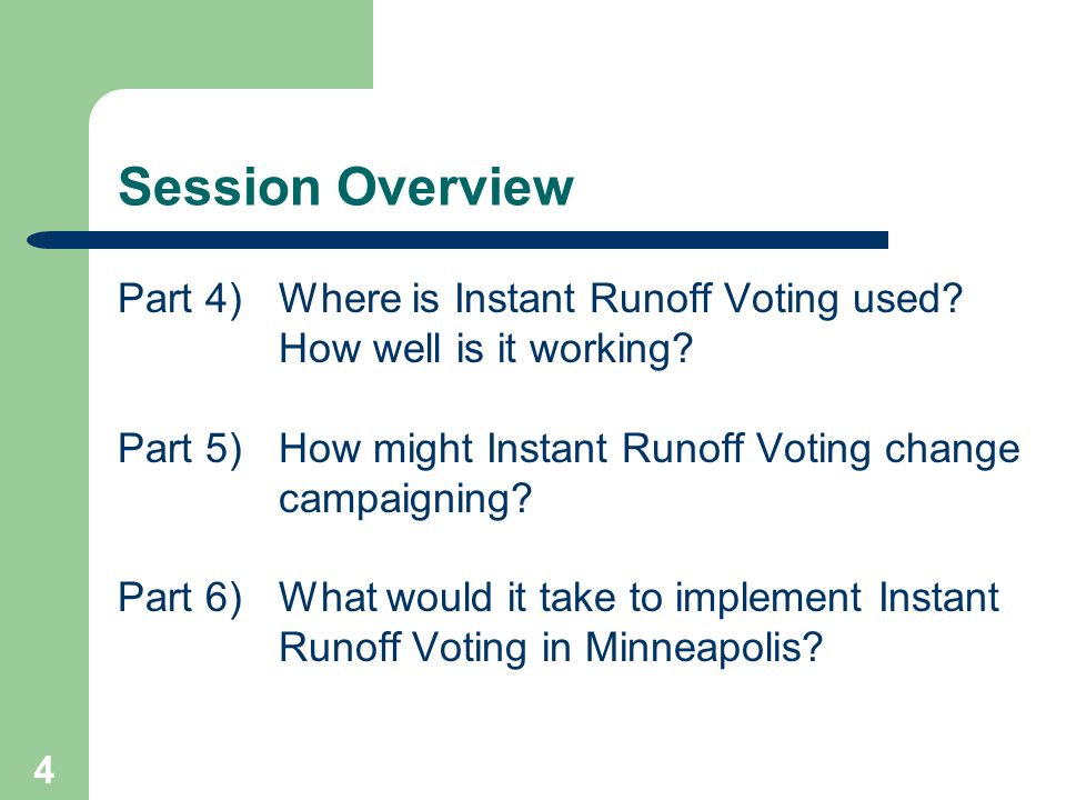 Session Overview Part 4) Where is Instant Runoff Voting used How well is it working