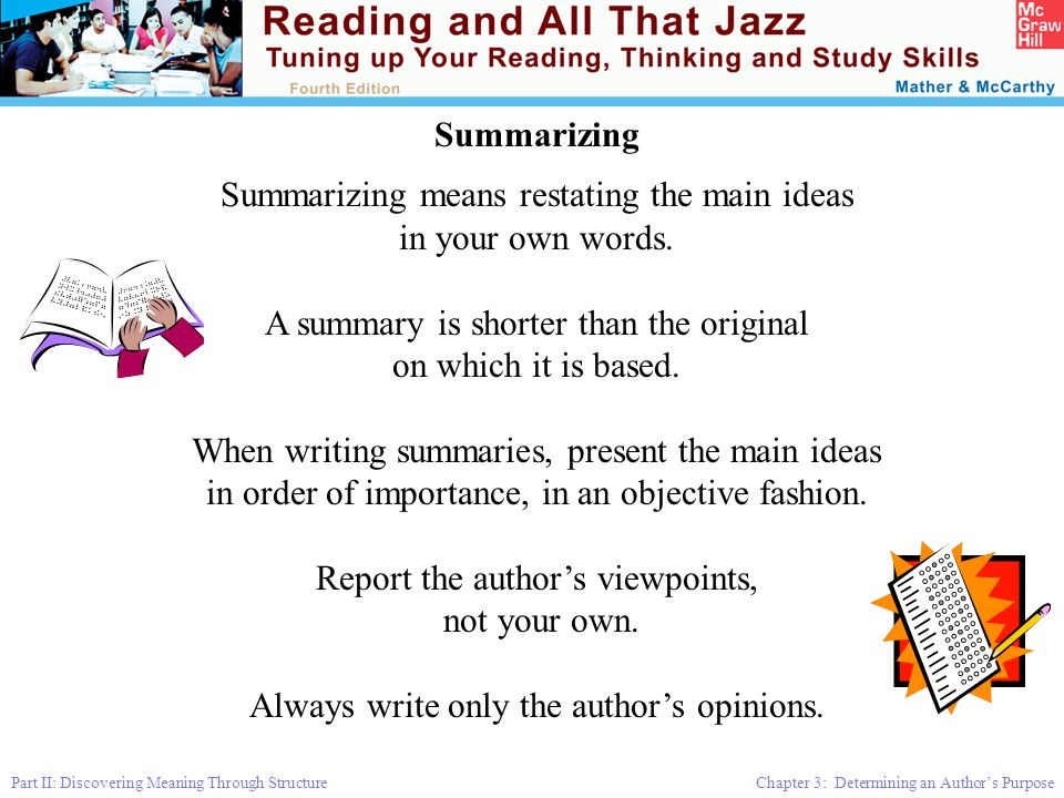 Summarizing means restating the main ideas in your own words.