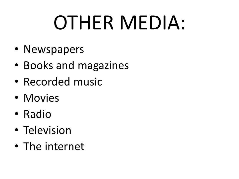OTHER MEDIA: Newspapers Books and magazines Recorded music Movies