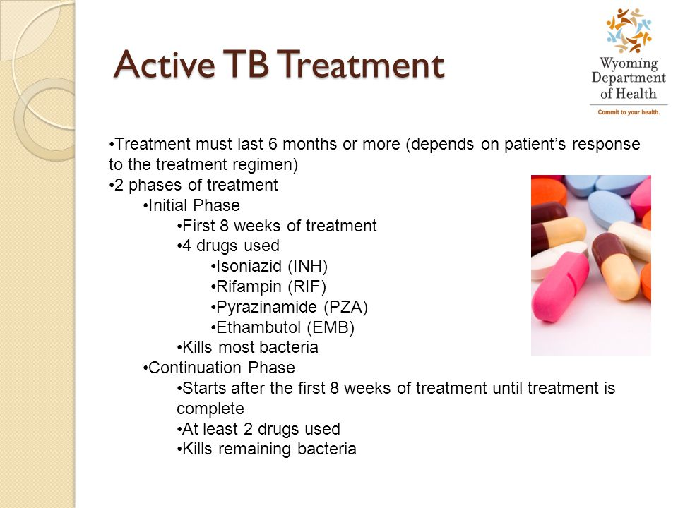 Active TB Treatment Treatment must last 6 months or more (depends on patient's response to the treatment regimen)