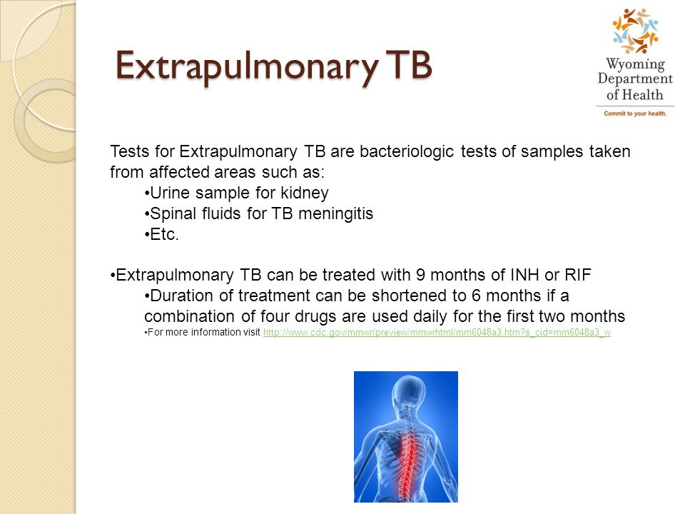 Extrapulmonary TB Tests for Extrapulmonary TB are bacteriologic tests of samples taken from affected areas such as: