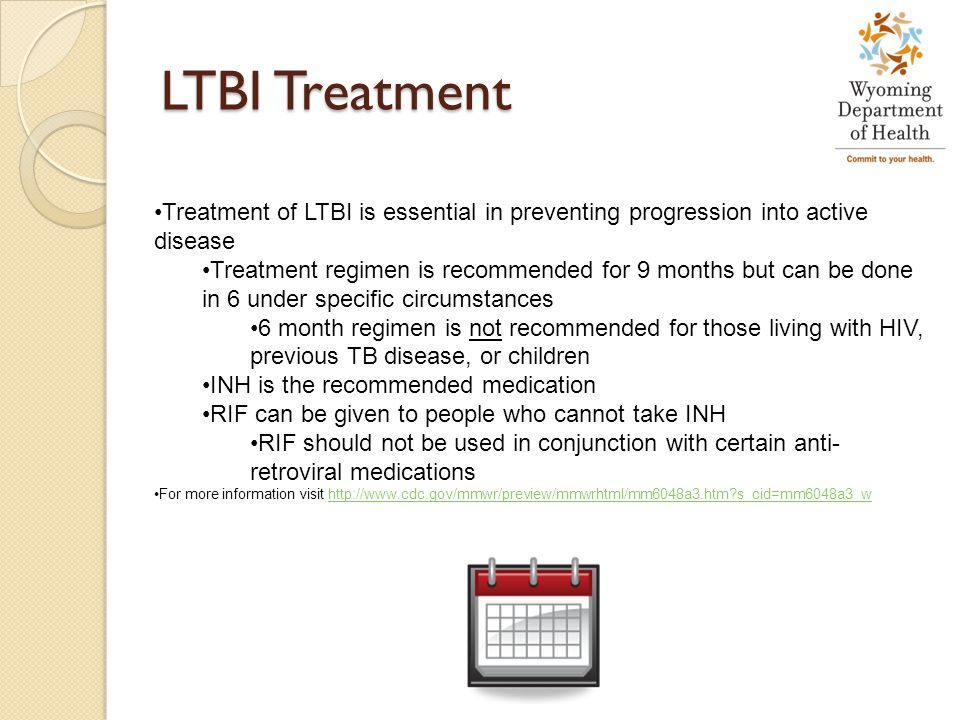 LTBI Treatment Treatment of LTBI is essential in preventing progression into active disease.