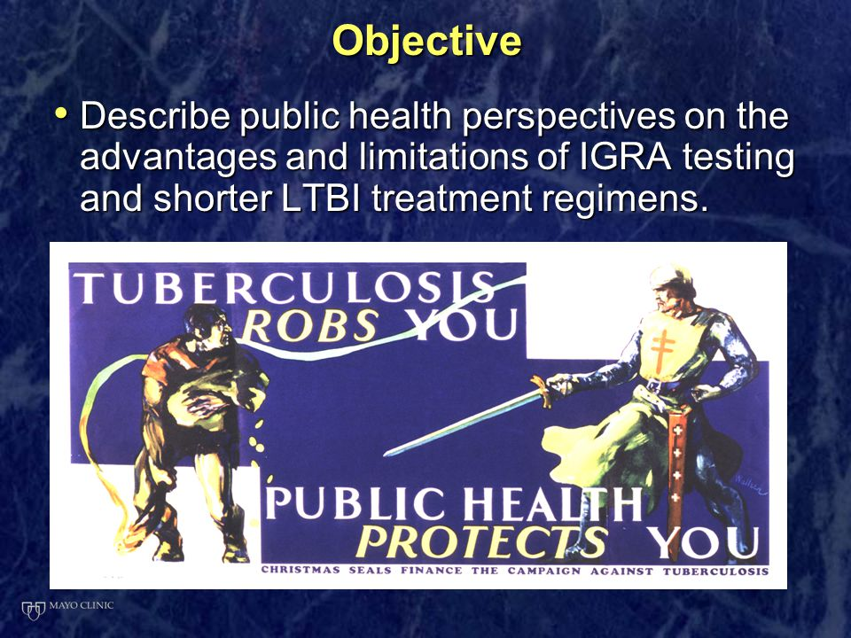 Objective Describe public health perspectives on the advantages and limitations of IGRA testing and shorter LTBI treatment regimens.