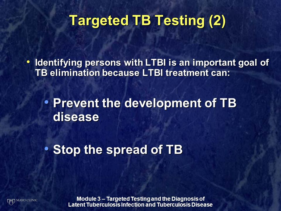 Targeted TB Testing (2) Prevent the development of TB disease