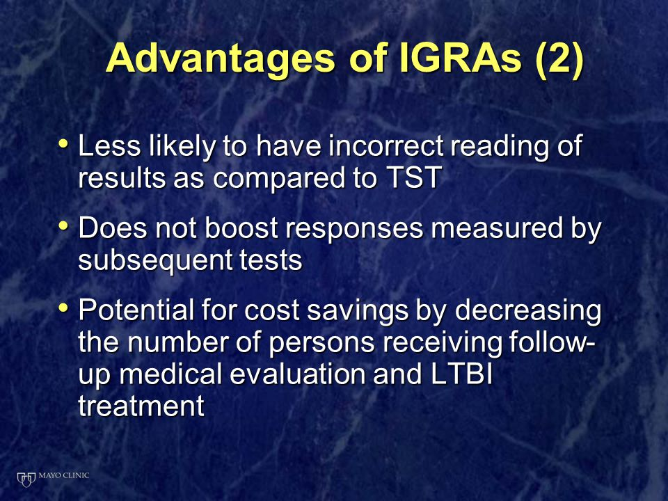 Advantages of IGRAs (2) Less likely to have incorrect reading of results as compared to TST. Does not boost responses measured by subsequent tests.