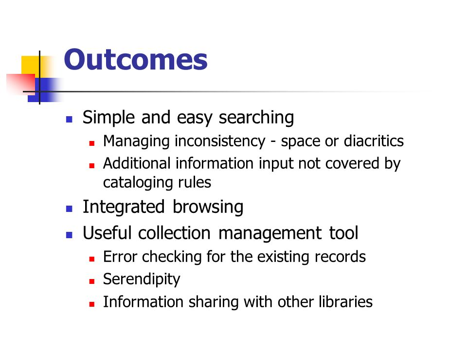 Outcomes Simple and easy searching Integrated browsing