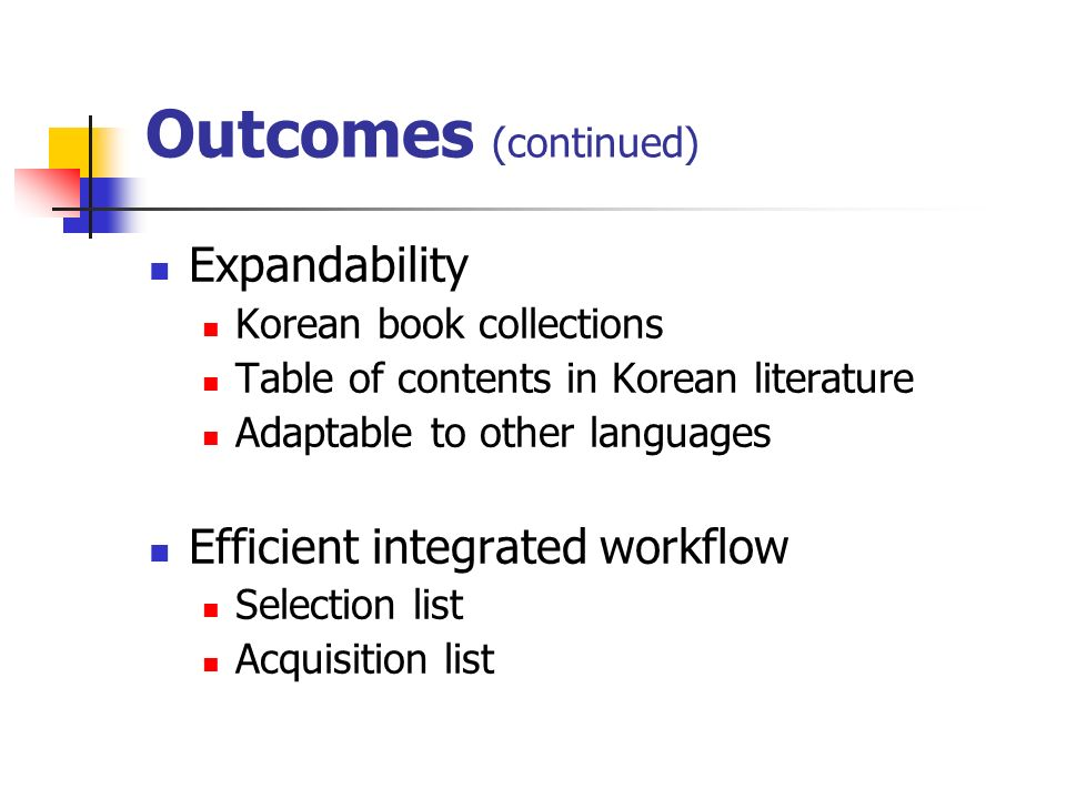 Outcomes (continued) Expandability Efficient integrated workflow