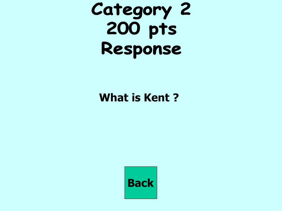 Category pts Response What is Kent Back