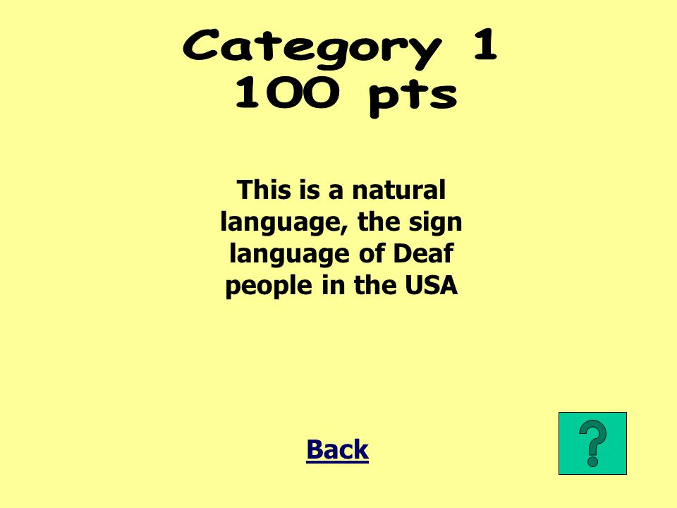 Category pts This is a natural language, the sign language of Deaf people in the USA Back