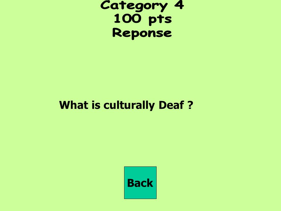 Category pts Reponse What is culturally Deaf Back
