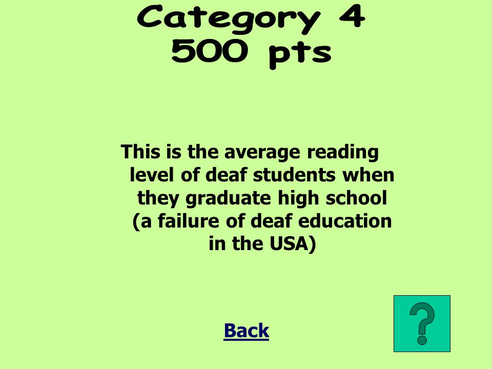 Category pts. This is the average reading level of deaf students when they graduate high school (a failure of deaf education in the USA)