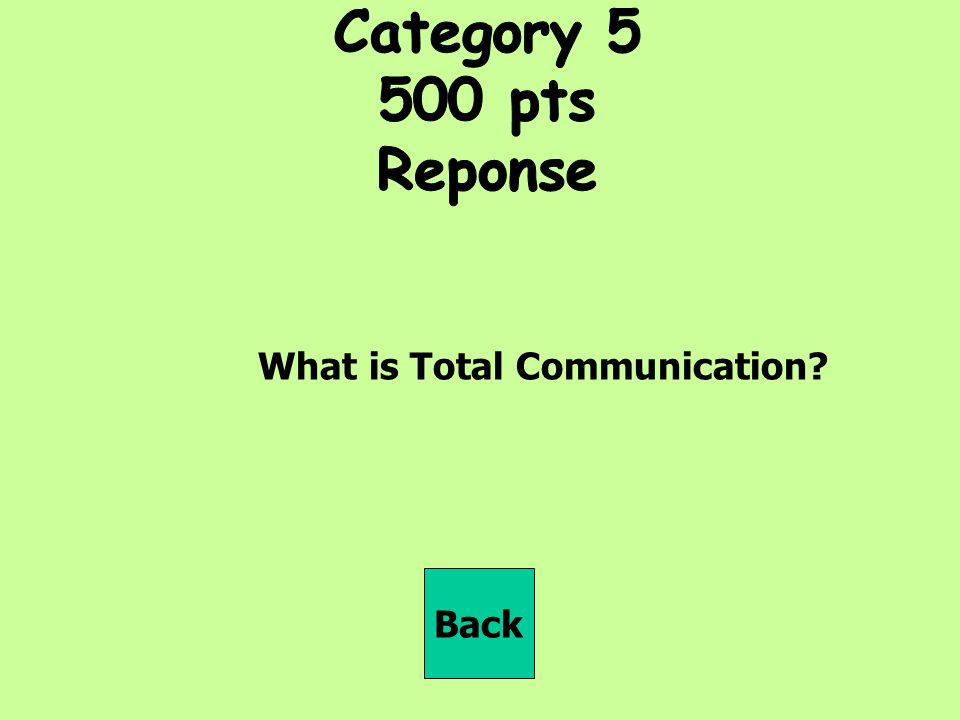 Category pts Reponse What is Total Communication Back