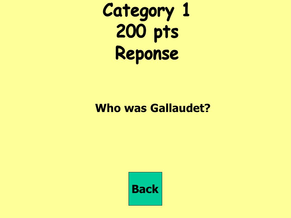Category pts Reponse Who was Gallaudet Back