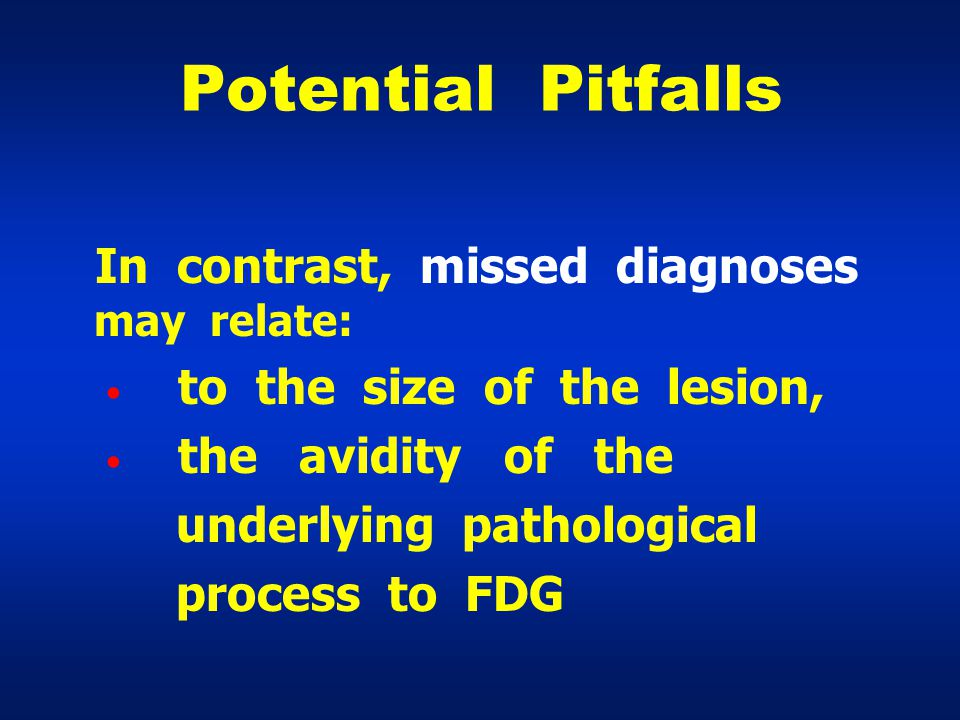 Potential Pitfalls to the size of the lesion, the avidity of the