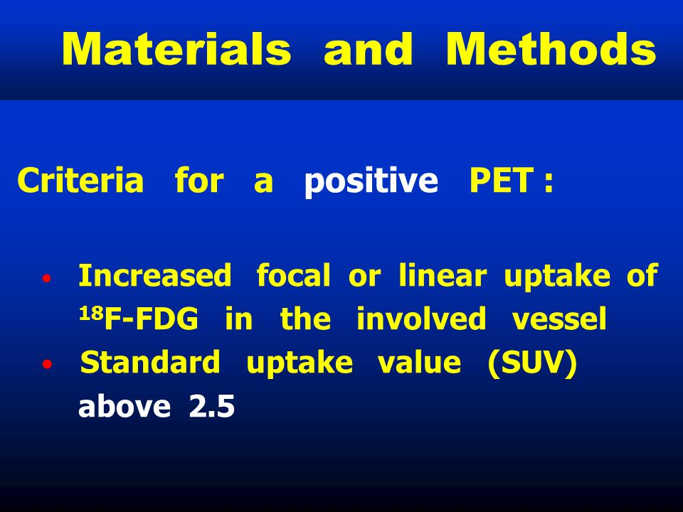 Materials and Methods Criteria for a positive PET :