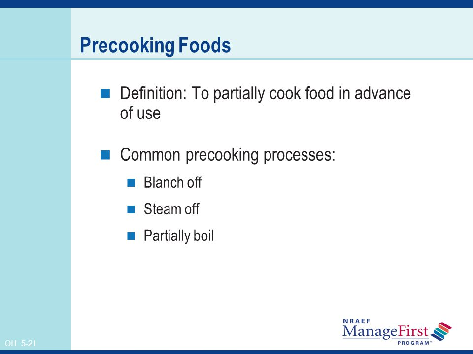 Precooking Foods Definition: To partially cook food in advance of use