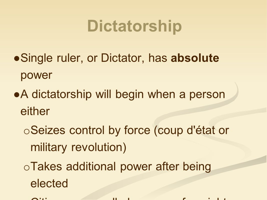 Dictatorship Single ruler, or Dictator, has absolute power