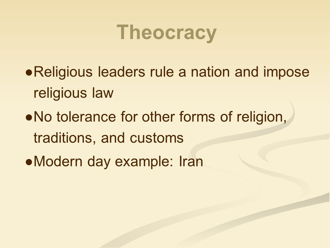 Theocracy Religious leaders rule a nation and impose religious law