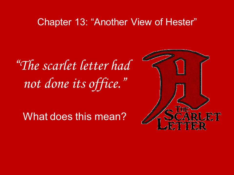 what does the scarlet letter mean about the author nathaniel hawthorne ppt 25526 | Chapter 13%3A Another View of Hester