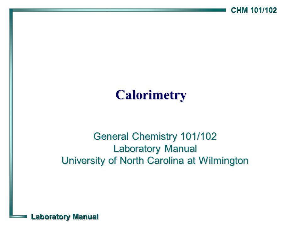calorimetry general chemistry 101 102 laboratory manual university rh slideplayer com General Chemistry Lab Manual 2017 2018 Essex County General Chemistry Lab Manual