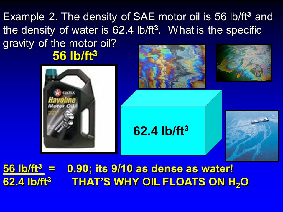 The density of SAE motor oil is 56 lb/ft3 and the