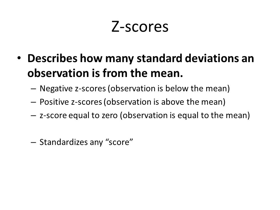 Z-scores Describes how many standard deviations an observation is from the mean. Negative z-scores (observation is below the mean)