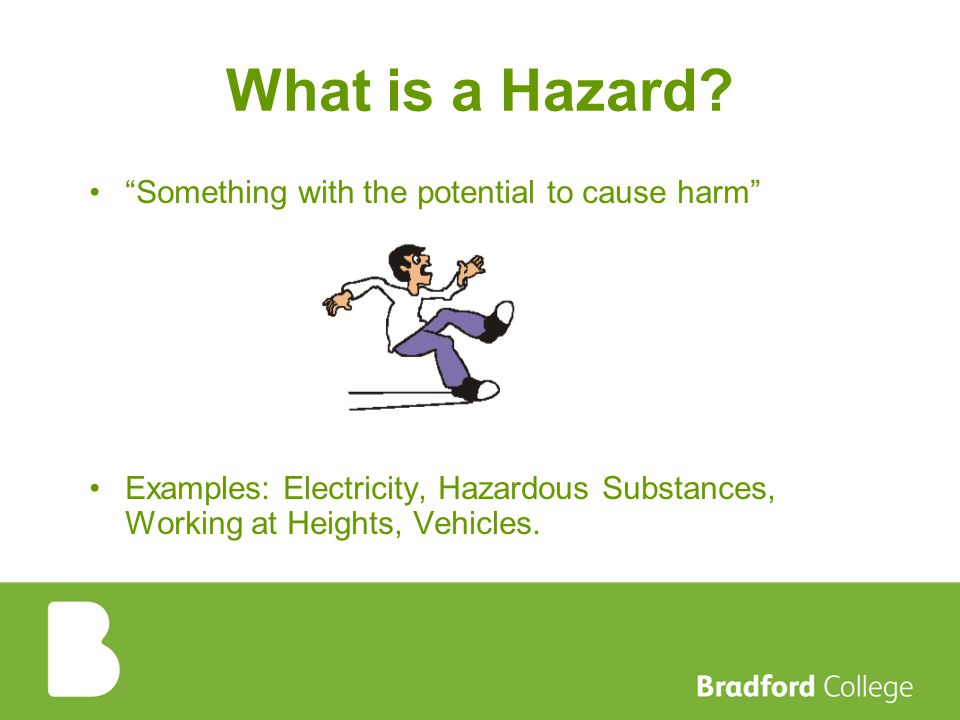 What is a Hazard Something with the potential to cause harm