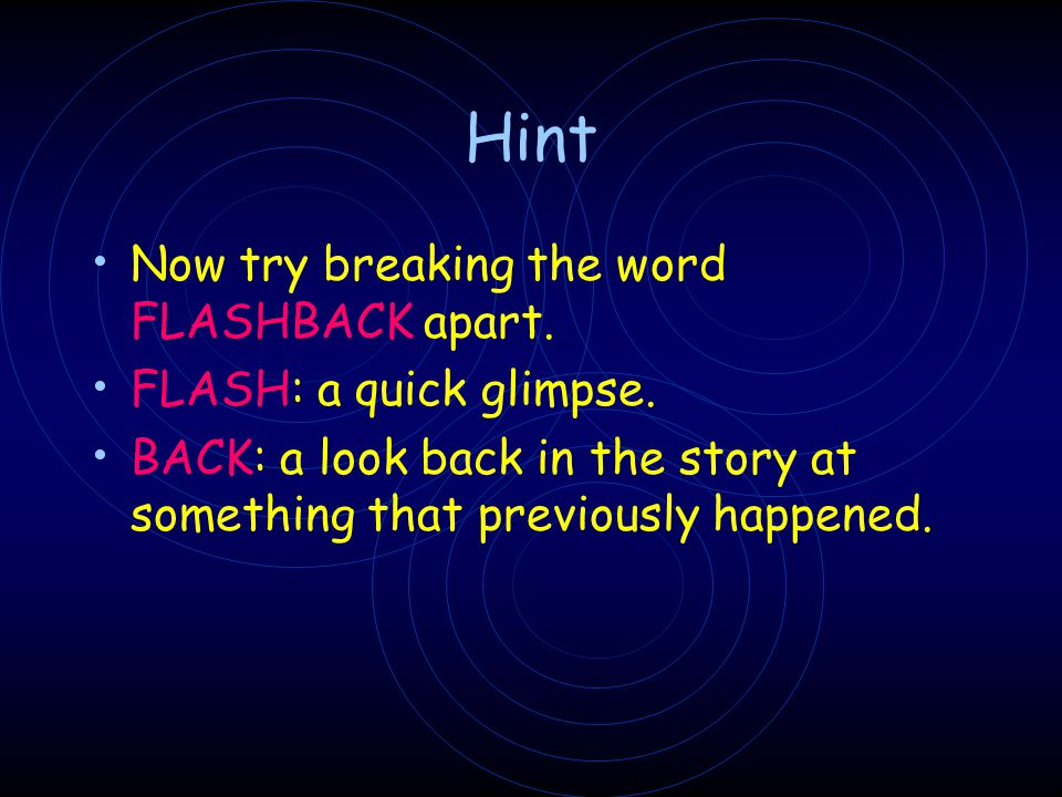 Hint Now try breaking the word FLASHBACK apart.