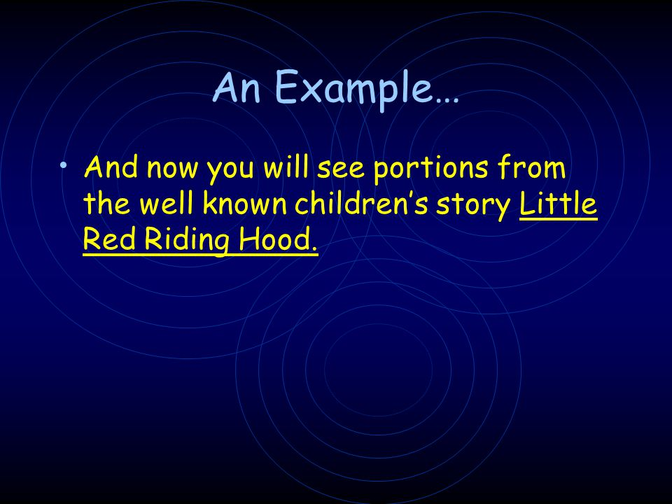 An Example… And now you will see portions from the well known children's story Little Red Riding Hood.