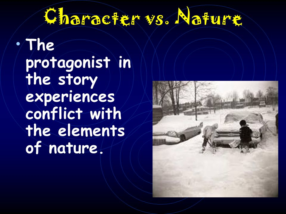 Character vs. Nature The protagonist in the story experiences conflict with the elements of nature.