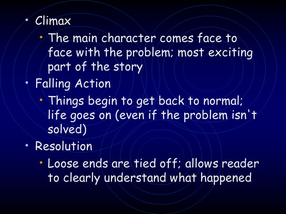 Climax The main character comes face to face with the problem; most exciting part of the story. Falling Action.
