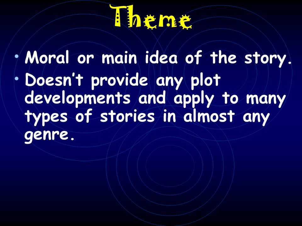 Theme Moral or main idea of the story.