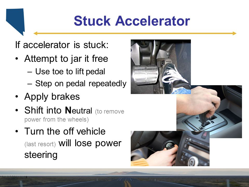 Stuck Accelerator If accelerator is stuck: Attempt to jar it free
