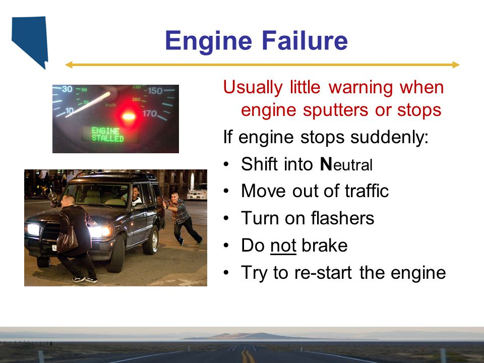 Engine Failure Usually little warning when engine sputters or stops