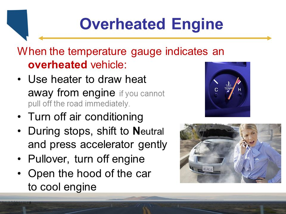 Overheated Engine When the temperature gauge indicates an overheated vehicle:
