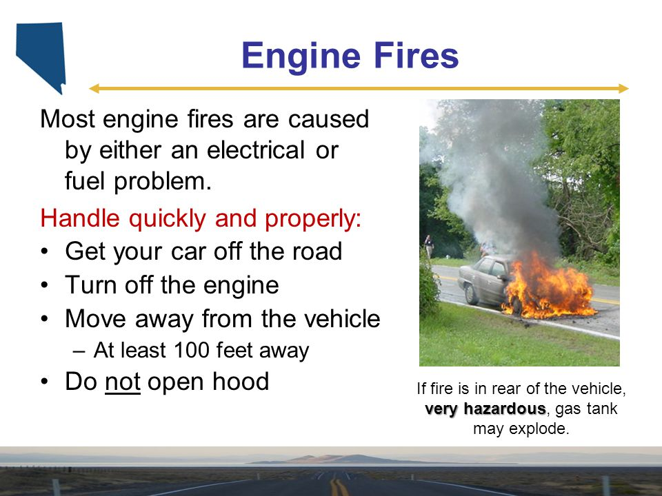 Engine Fires Most engine fires are caused by either an electrical or fuel problem. Handle quickly and properly: