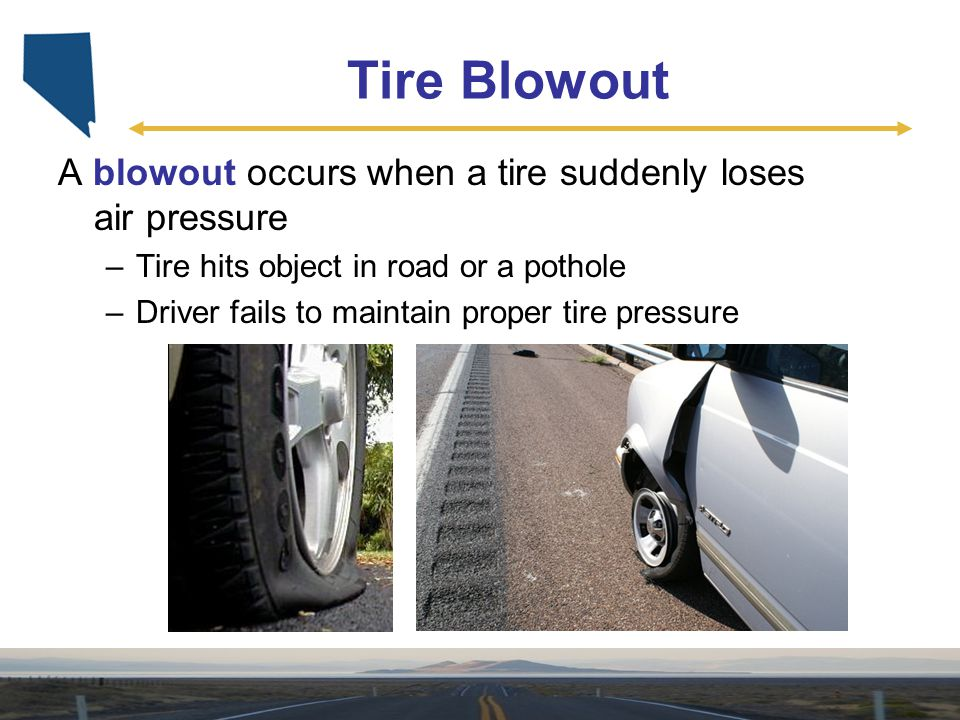 Tire Blowout A blowout occurs when a tire suddenly loses air pressure