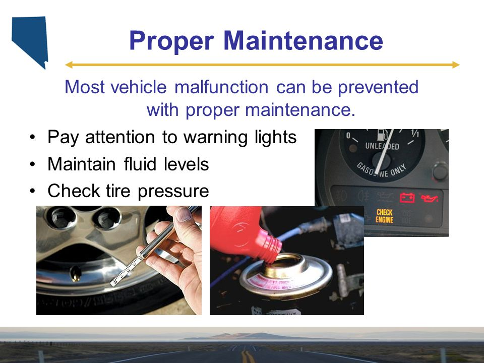 Most vehicle malfunction can be prevented with proper maintenance.