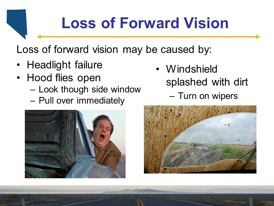 Loss of Forward Vision Loss of forward vision may be caused by: