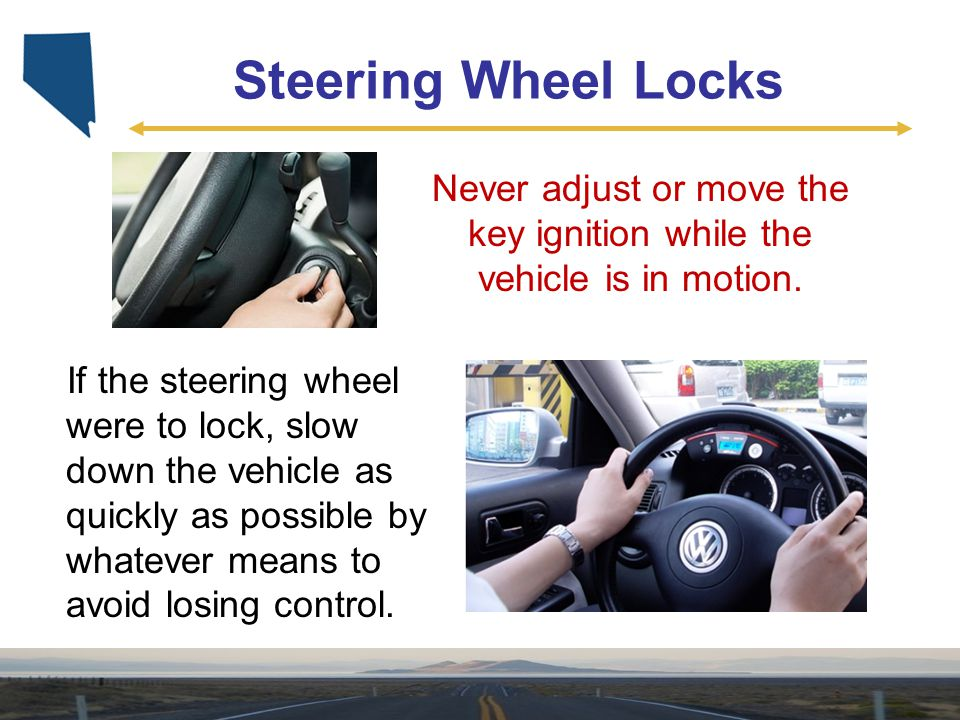 Never adjust or move the key ignition while the vehicle is in motion.