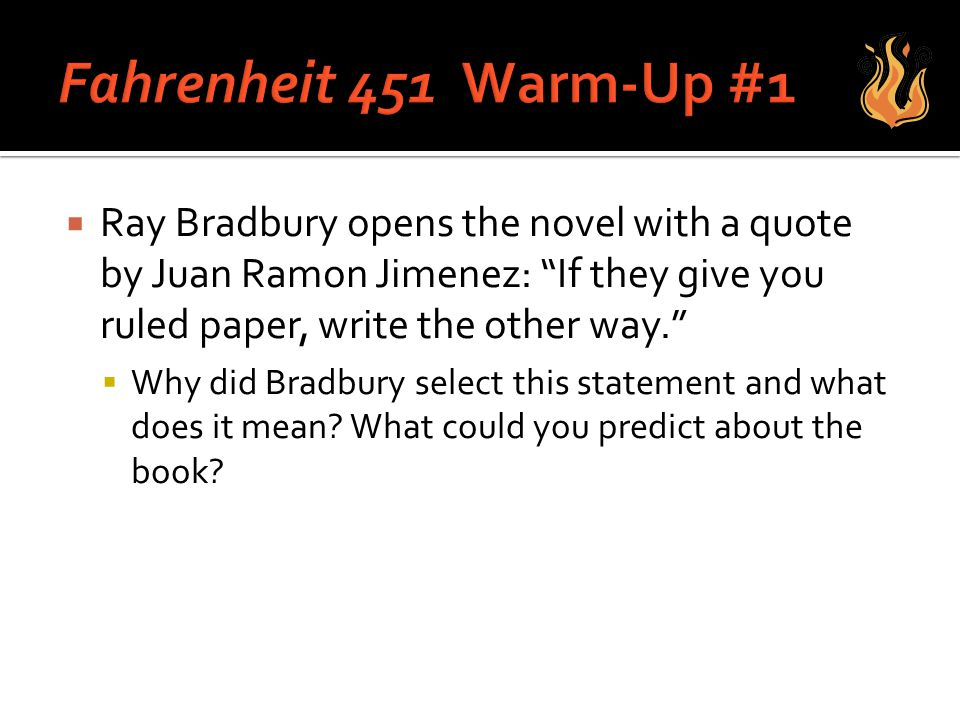 Fahrenheit 60 WarmUp 60 Ray Bradbury Opens The Novel With A Quote Delectable Fahrenheit 451 Quotes