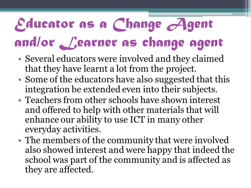 Educator as a Change Agent and/or Learner as change agent