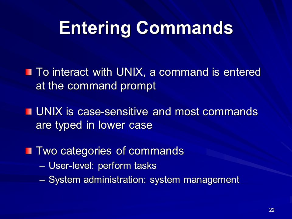 Entering Commands To interact with UNIX, a command is entered at the command prompt.
