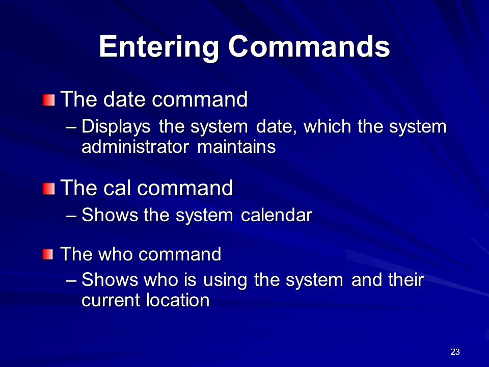 Entering Commands The date command The cal command