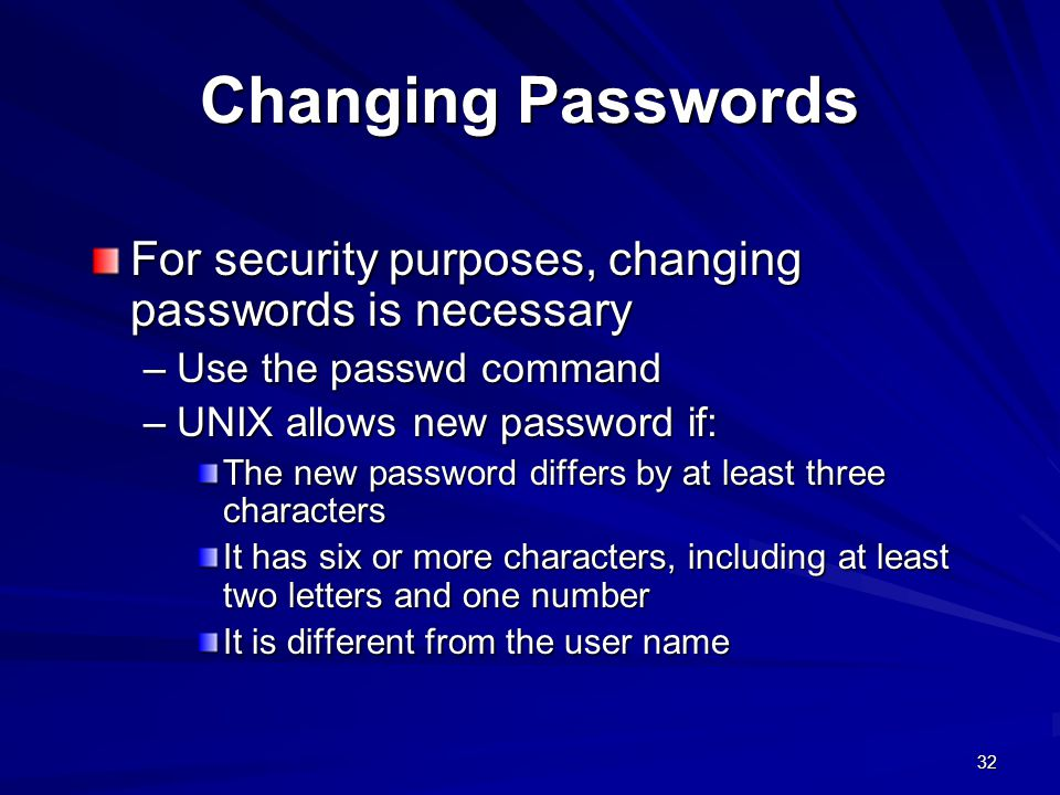 Changing Passwords For security purposes, changing passwords is necessary. Use the passwd command.
